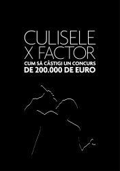 Culisele X Factor sau cum sa castigi un concurs de 200.000 de euro